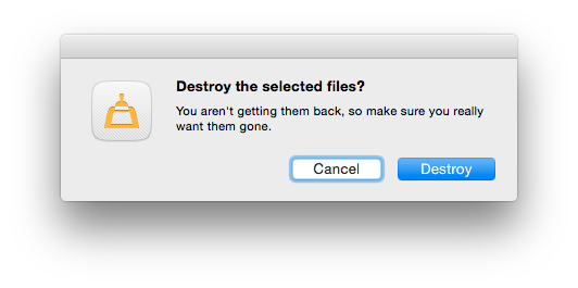 """OS dialog box asking permission to """"Destroy the selected files"""""""